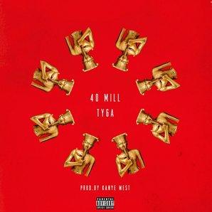 40 Mill Tyga Kanye West